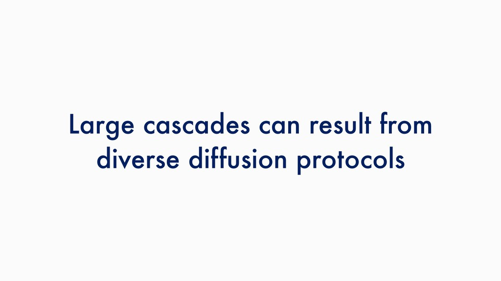 Large cascades can result from diverse diffusio...