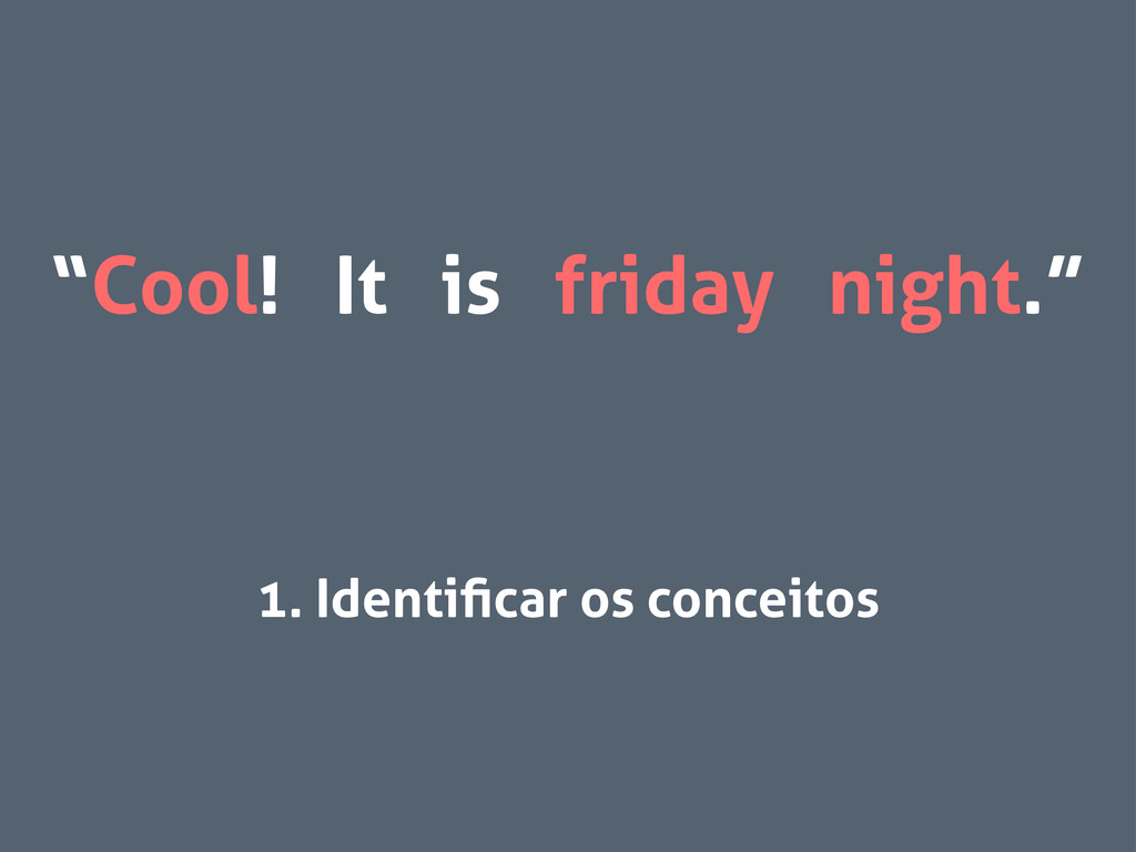 """Cool! It is friday night."" 1. Identificar os co..."