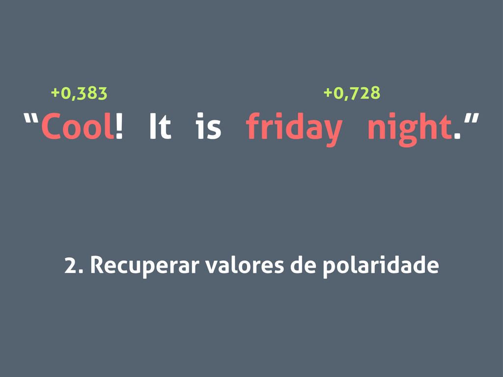 """Cool! It is friday night."" 2. Recuperar valore..."