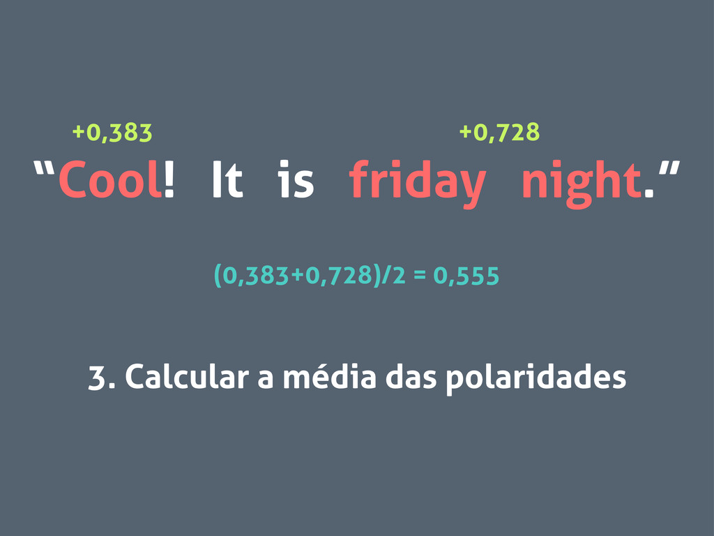 """Cool! It is friday night."" 3. Calcular a média..."