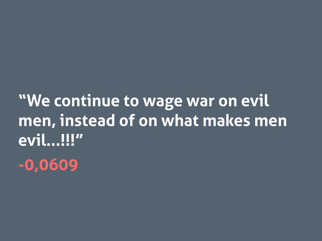 """We continue to wage war on evil men, instead o..."