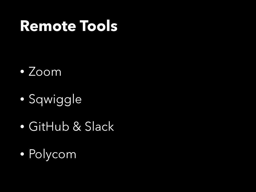 Remote Tools • Zoom • Sqwiggle • GitHub & Slack...