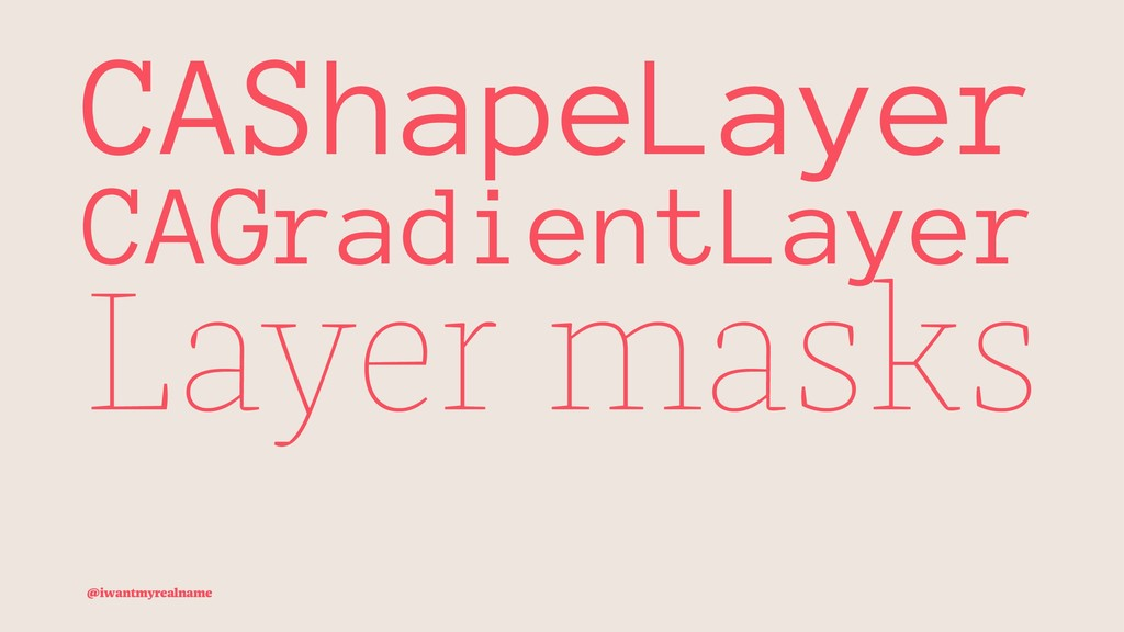CAShapeLayer CAGradientLayer Layer masks @iwant...