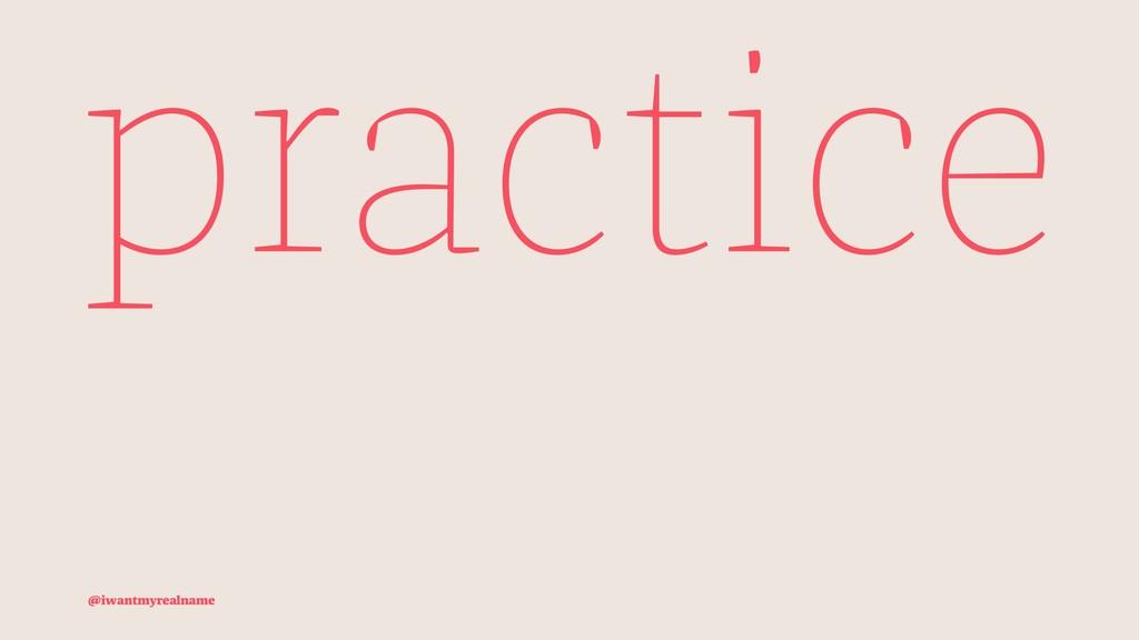 practice @iwantmyrealname