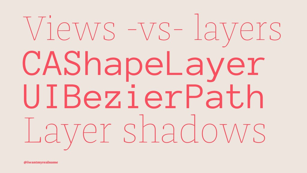 Views -vs- layers CAShapeLayer UIBezierPath Lay...
