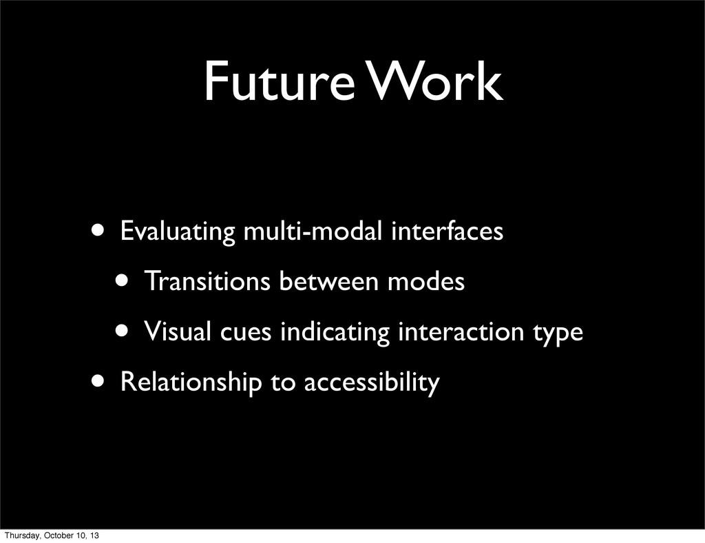 Future Work • Evaluating multi-modal interfaces...