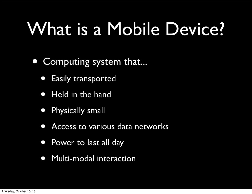 What is a Mobile Device? • Computing system tha...