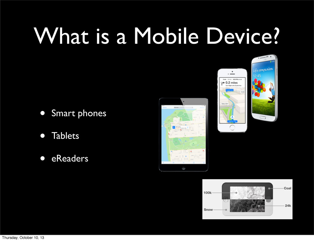 What is a Mobile Device? • Smart phones • Table...