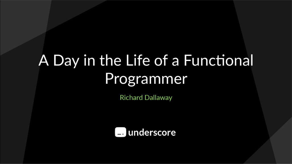 A Day in the Life of a Func onal Programmer Ric...