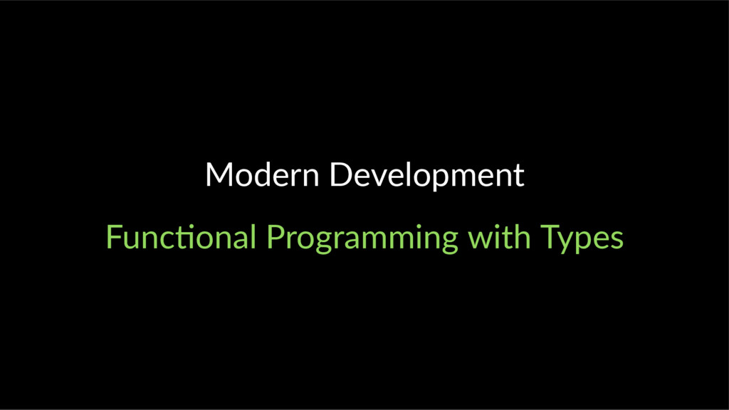 Modern Development Func onal Programming with T...