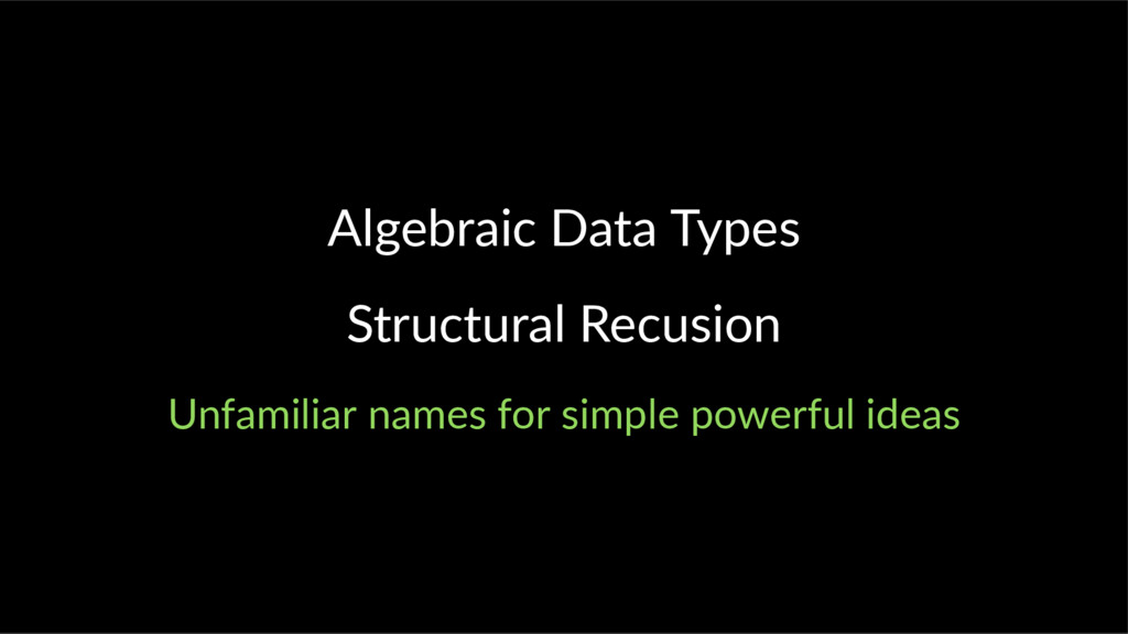 Algebraic Data Types Structural Recusion Unfami...