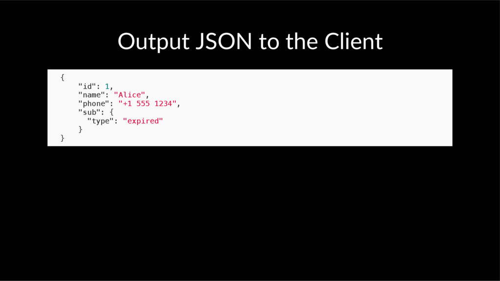 """Output JSON to the Client { """"id"""": 1, """"name"""": """"A..."""