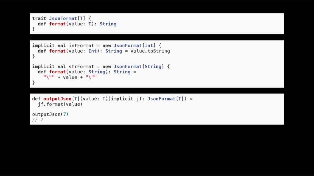 trait JsonFormat[T] { def format(value: T): Str...