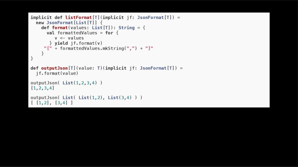 implicit def listFormat[T](implicit jf: JsonFor...