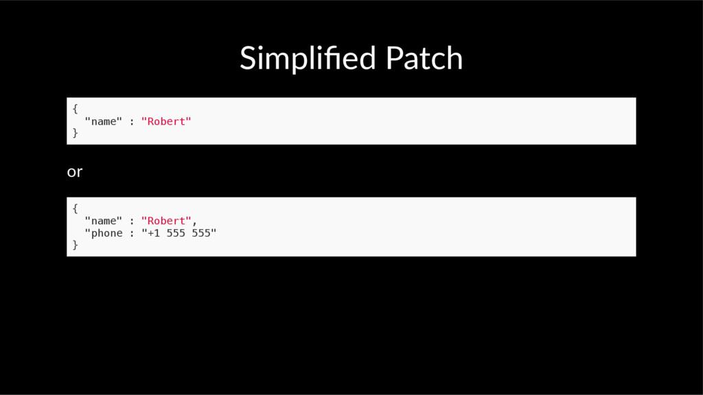 "Simplified Patch { ""name"" : ""Robert"" } or { ""nam..."