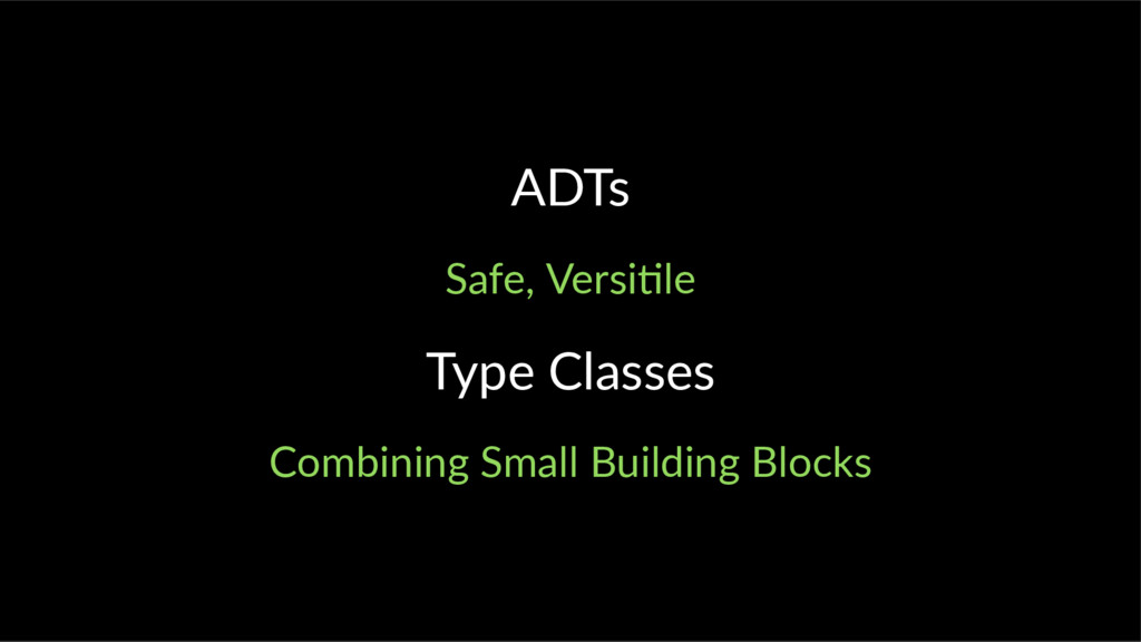 ADTs Safe, Versi le Type Classes Combining Smal...