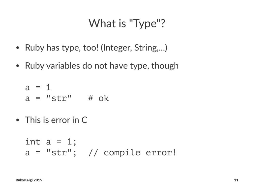 "What is ""Type""? • Ruby has type, too! (Integer,..."