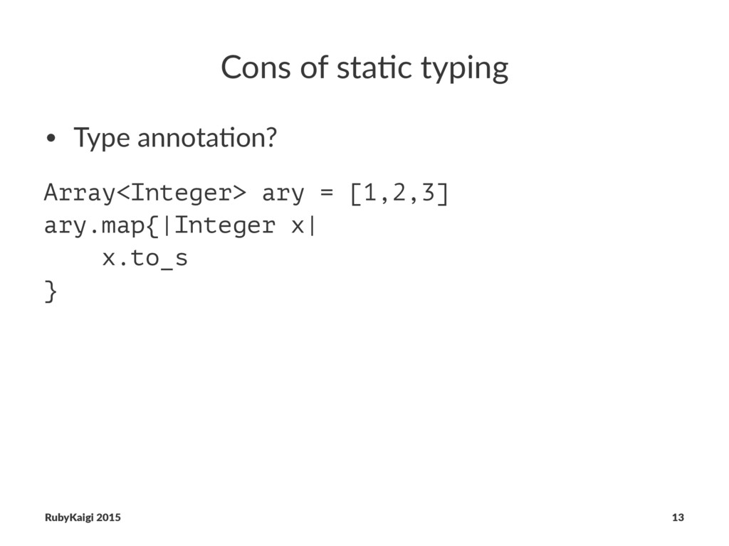 Cons of sta)c typing • Type annota+on? Array<In...