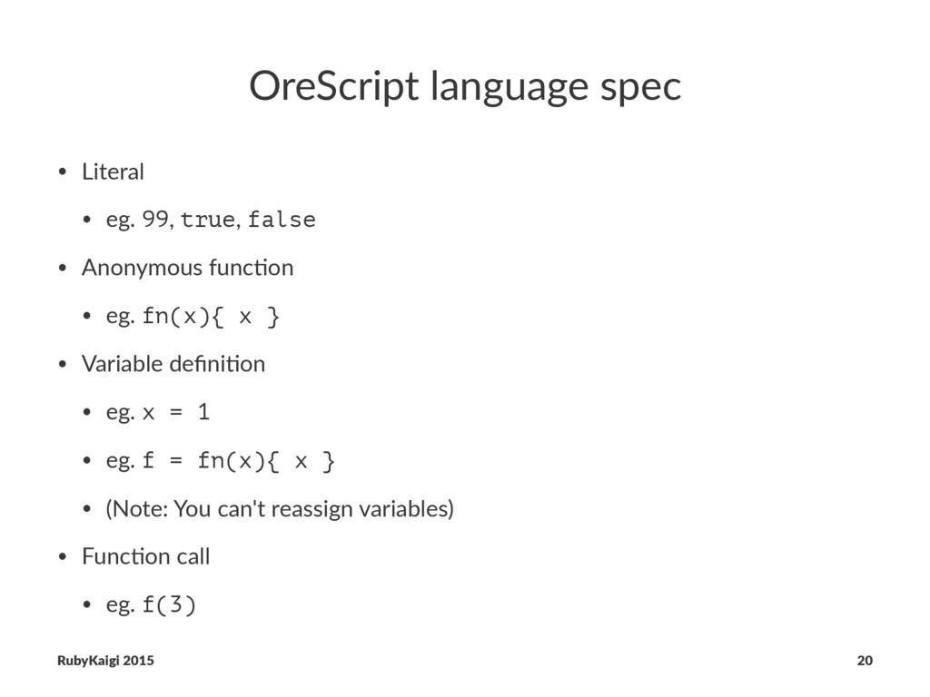 OreScript language spec • Literal • eg. 99, tru...