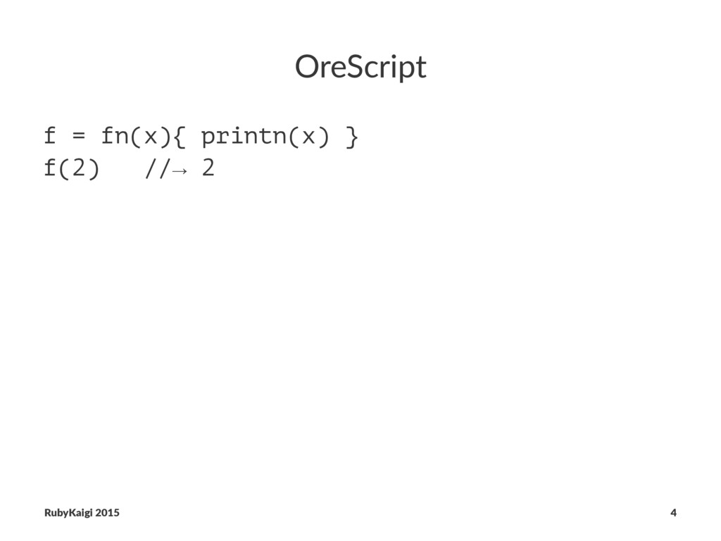 OreScript f = fn(x){ printn(x) } f(2) //→ 2 Rub...