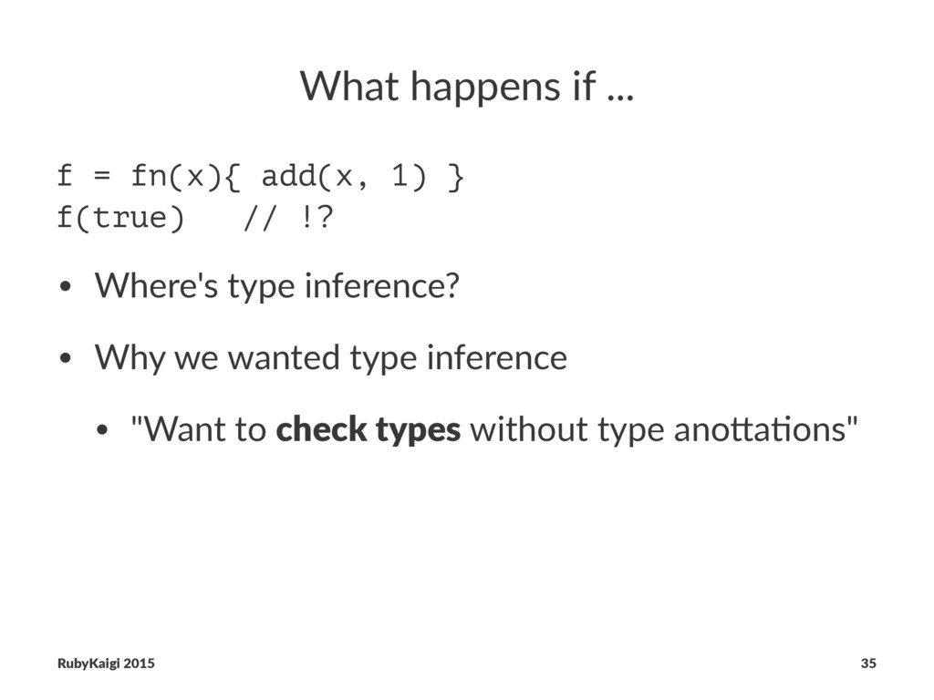 What happens if ... f = fn(x){ add(x, 1) } f(tr...