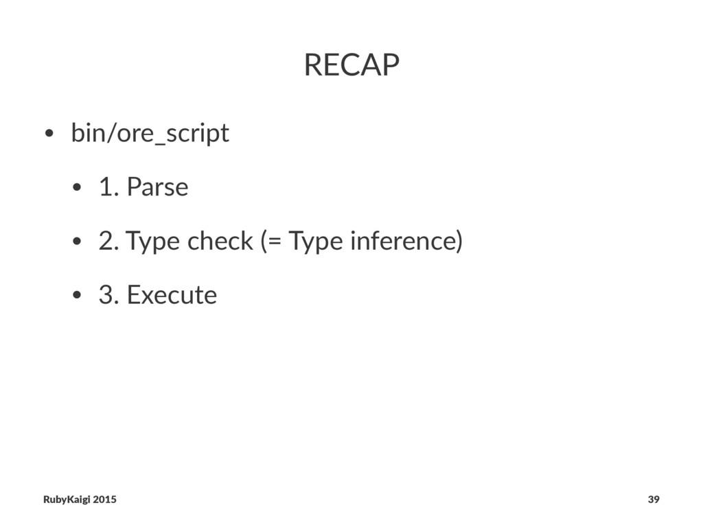 RECAP • bin/ore_script • 1. Parse • 2. Type che...