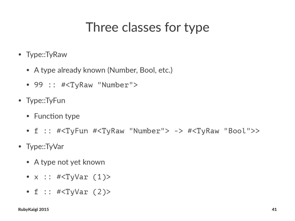 Three classes for type • Type::TyRaw • A type a...