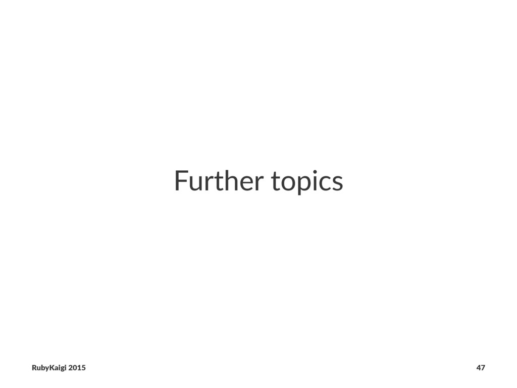 Further topics RubyKaigi 2015 47