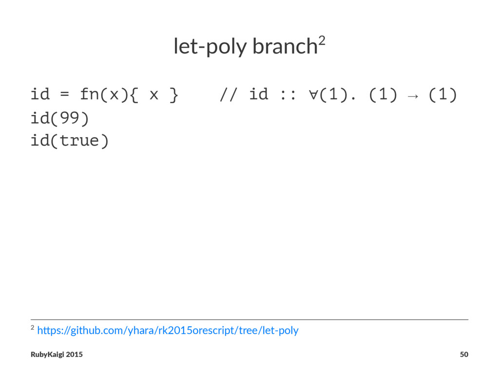 let-poly branch2 id = fn(x){ x } // id :: ∀(1)....