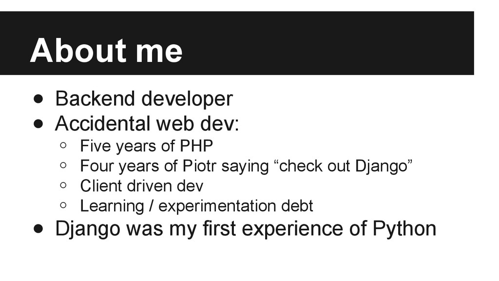 About me ● Backend developer ● Accidental web d...