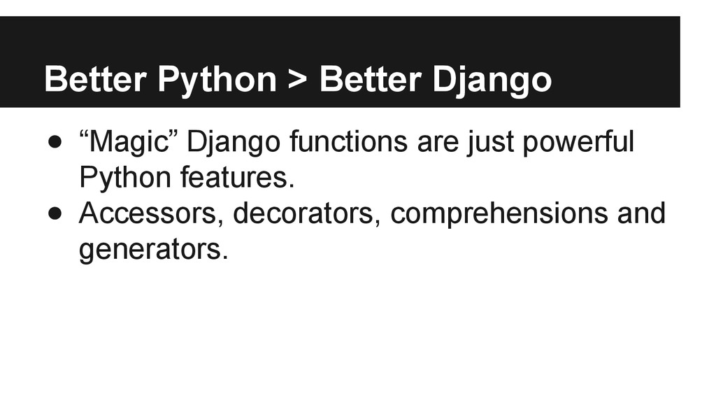 "Better Python > Better Django ● ""Magic"" Django ..."