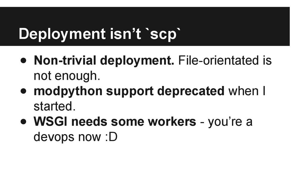 Deployment isn't `scp` ● Non-trivial deployment...