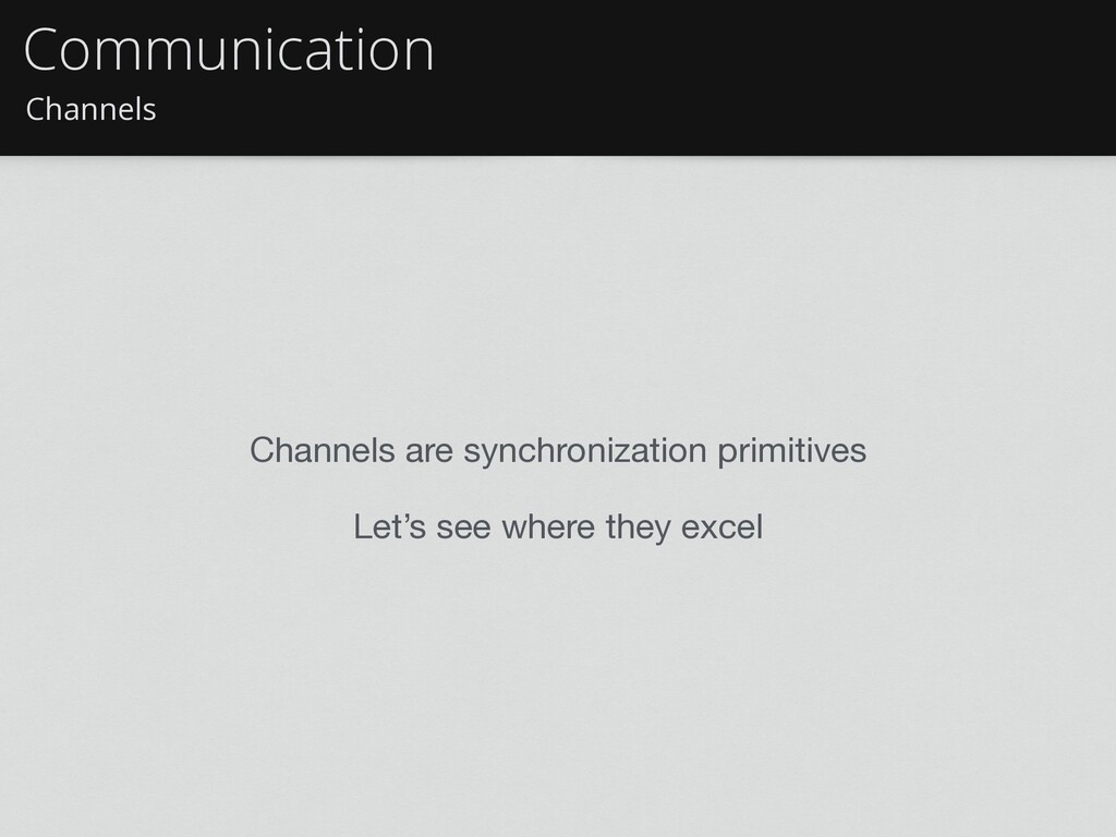 Channels Communication Channels are synchroniza...