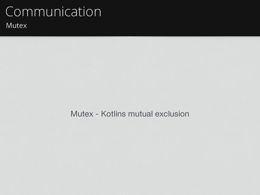 Mutex Communication Mutex - Kotlins mutual excl...