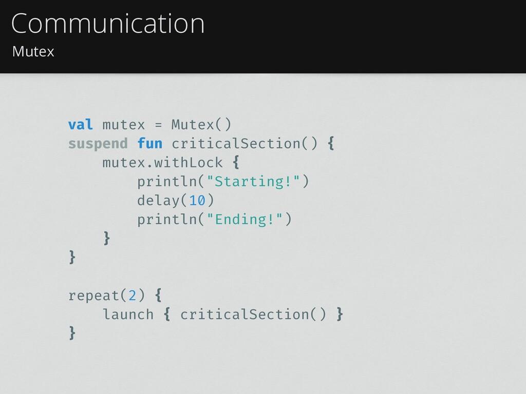 Mutex Communication val mutex = Mutex() suspend...