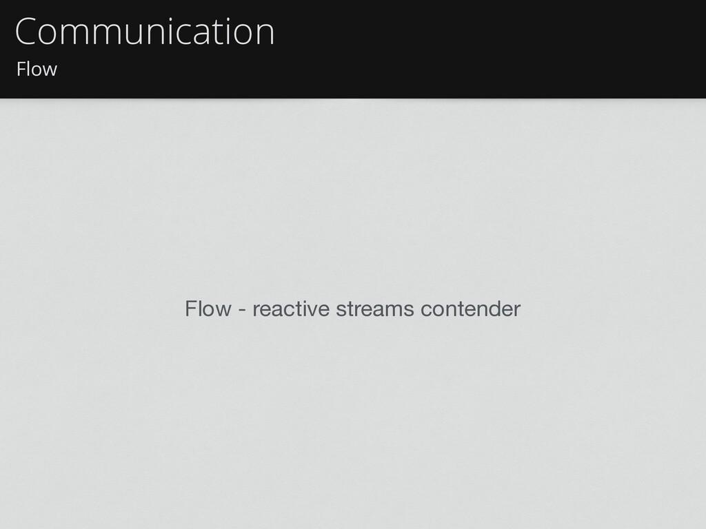 Flow Communication Flow - reactive streams cont...
