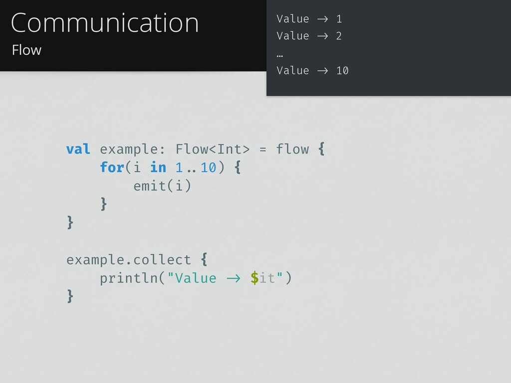Flow Communication val example: Flow<Int> = flo...
