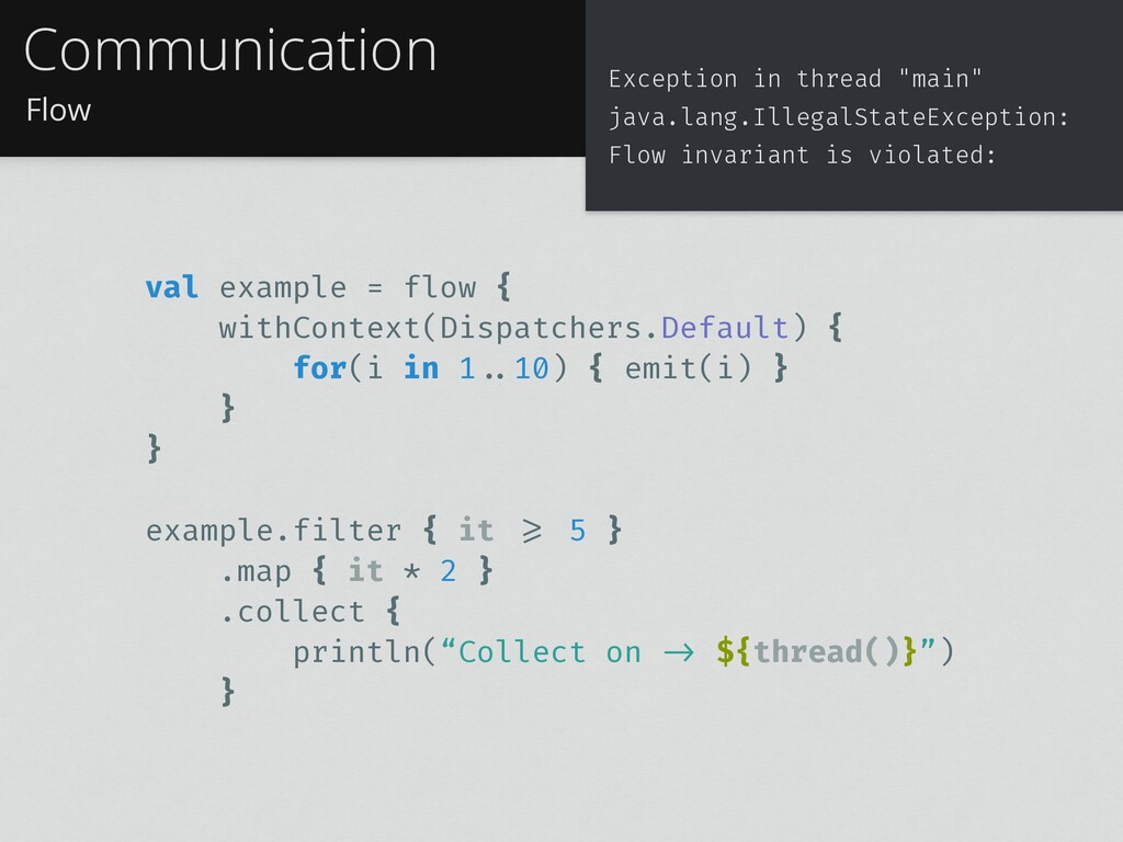 Flow Communication val example = flow { withCon...