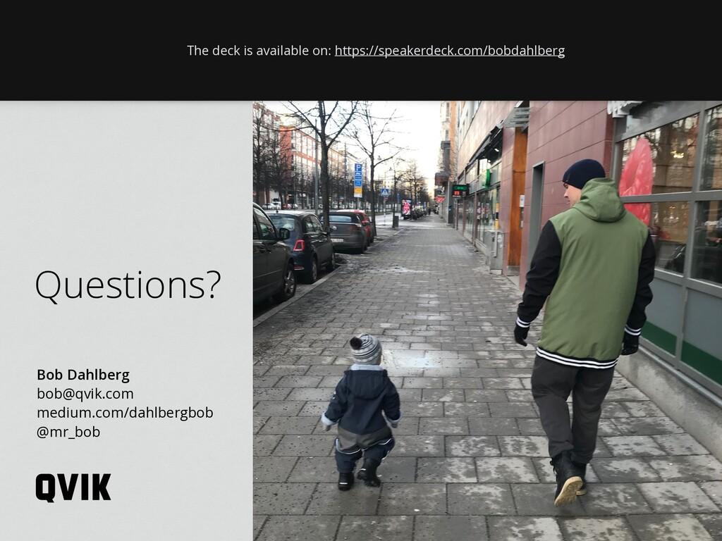 Questions? Bob Dahlberg bob@qvik.com medium.com...