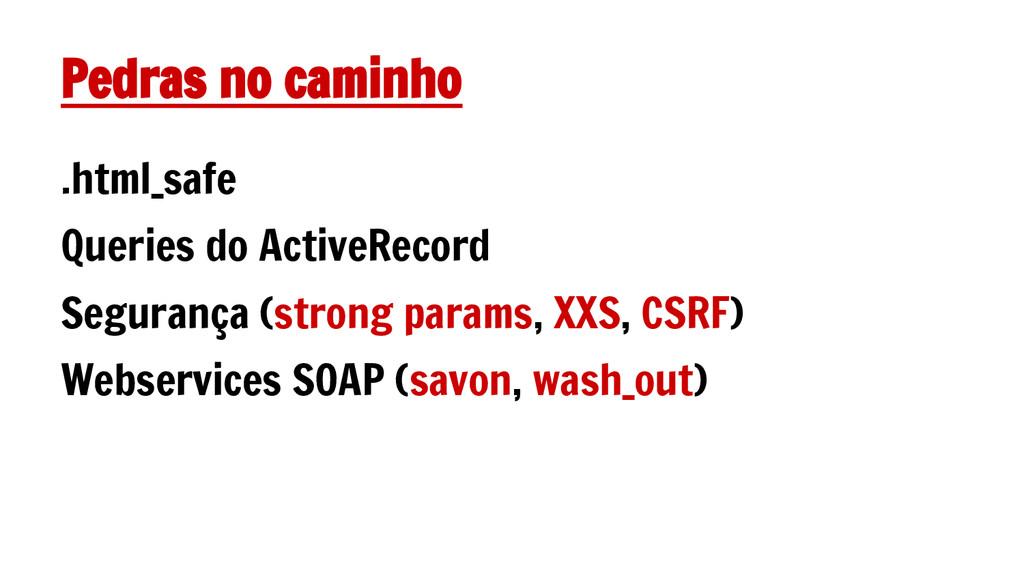 Pedras no caminho .html_safe Queries do ActiveR...