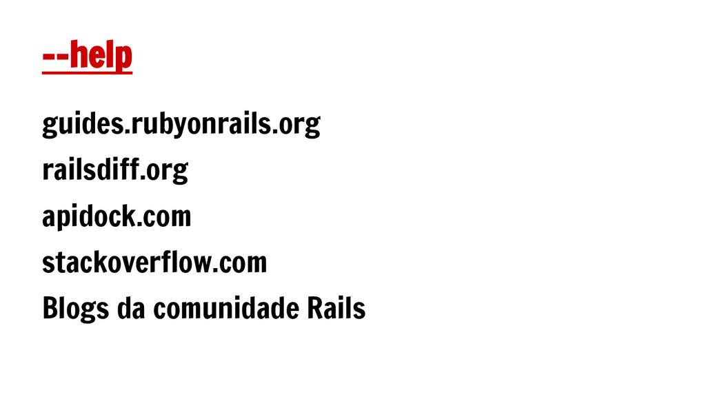 --help guides.rubyonrails.org railsdiff.org api...