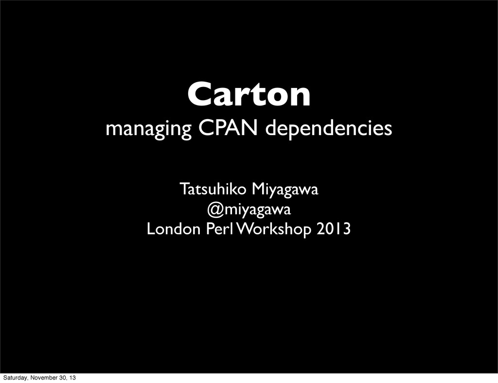 Carton managing CPAN dependencies Tatsuhiko Miy...