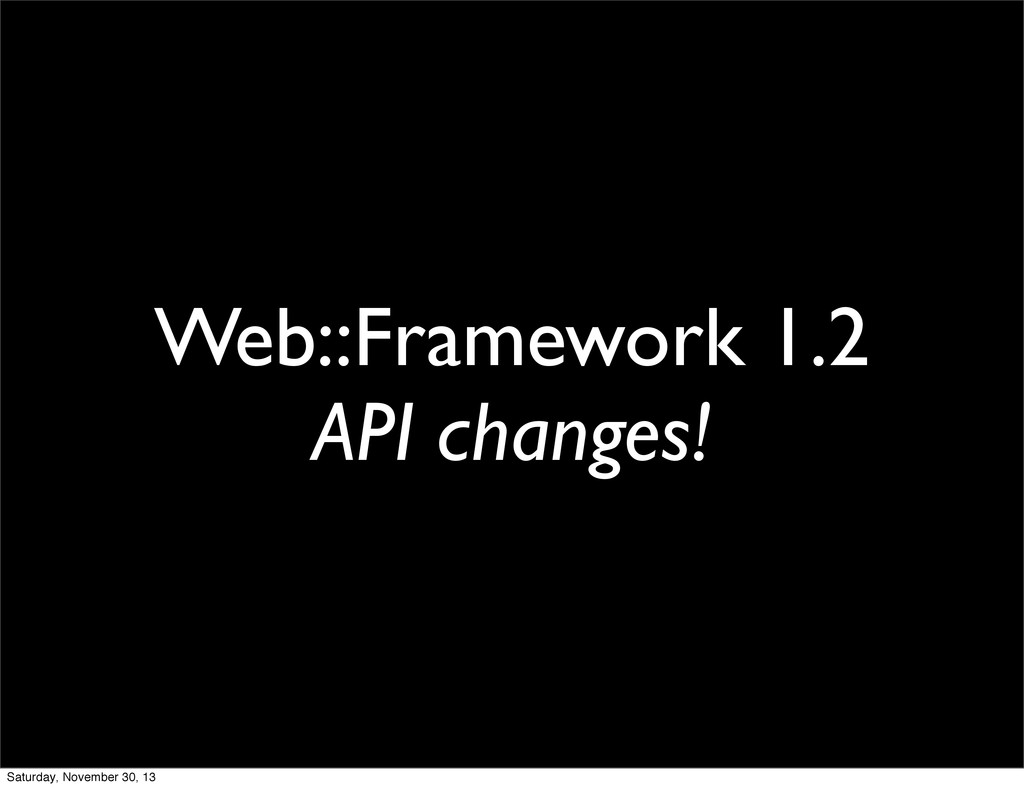 Web::Framework 1.2 API changes! Saturday, Novem...