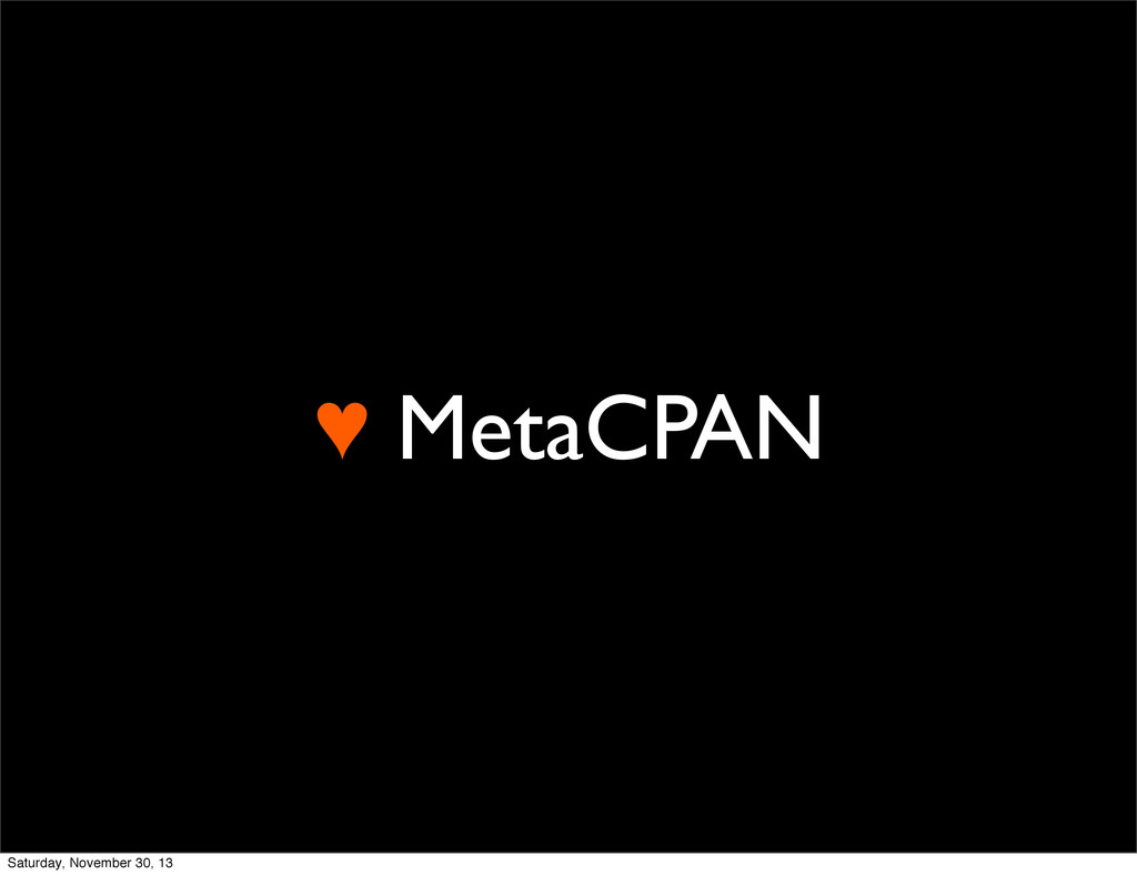 ♥ MetaCPAN Saturday, November 30, 13