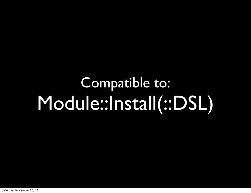 Compatible to: Module::Install(::DSL) Saturday,...