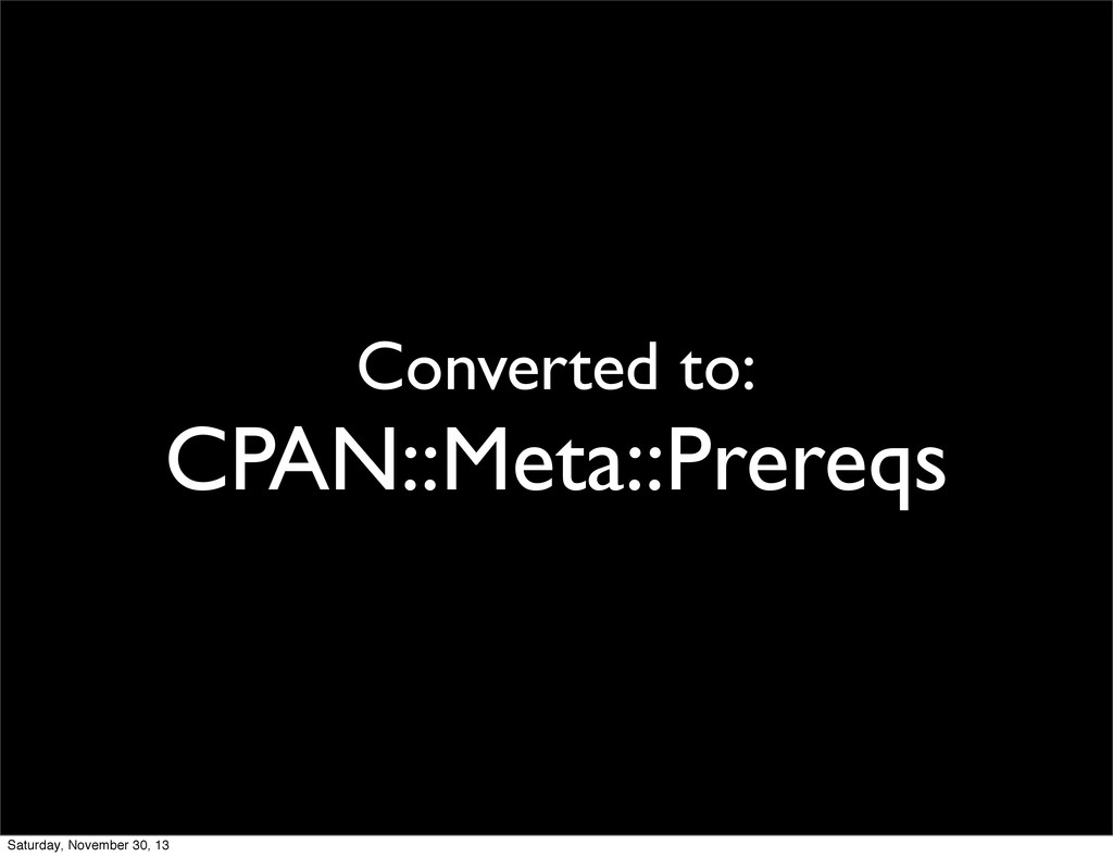 Converted to: CPAN::Meta::Prereqs Saturday, Nov...