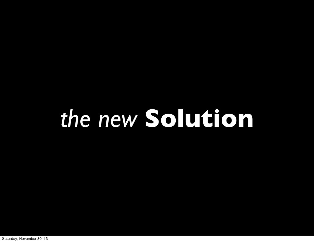 the new Solution Saturday, November 30, 13