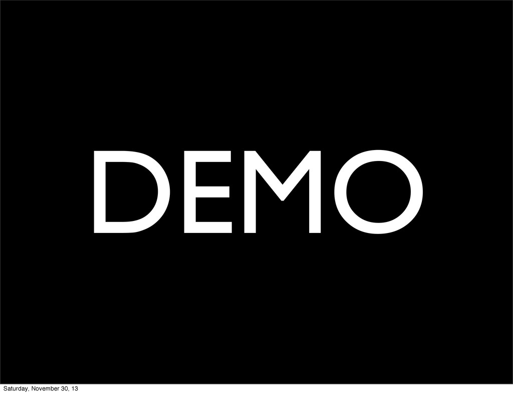 DEMO Saturday, November 30, 13