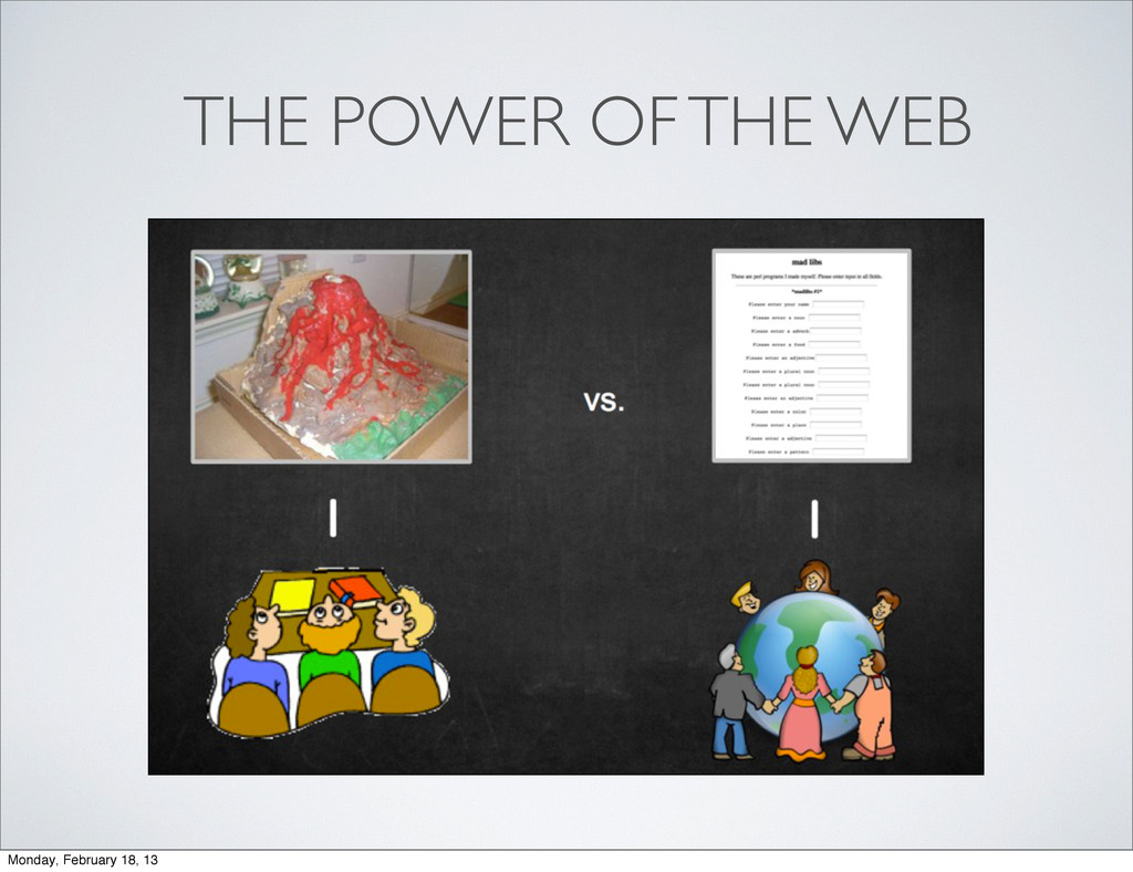 THE POWER OF THE WEB Monday, February 18, 13