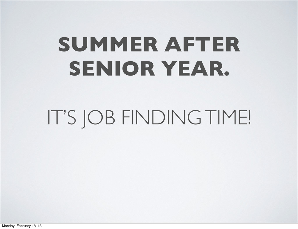 IT'S JOB FINDING TIME! SUMMER AFTER SENIOR YEAR...